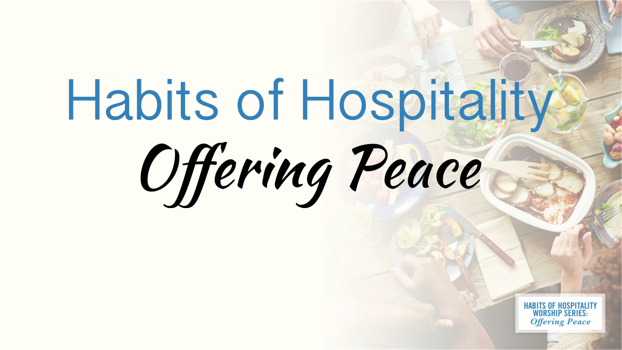 Habit of Hospitality/ Offering Peace