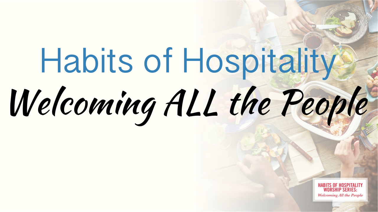 Habits of Hospitality/ Welcoming ALL the People